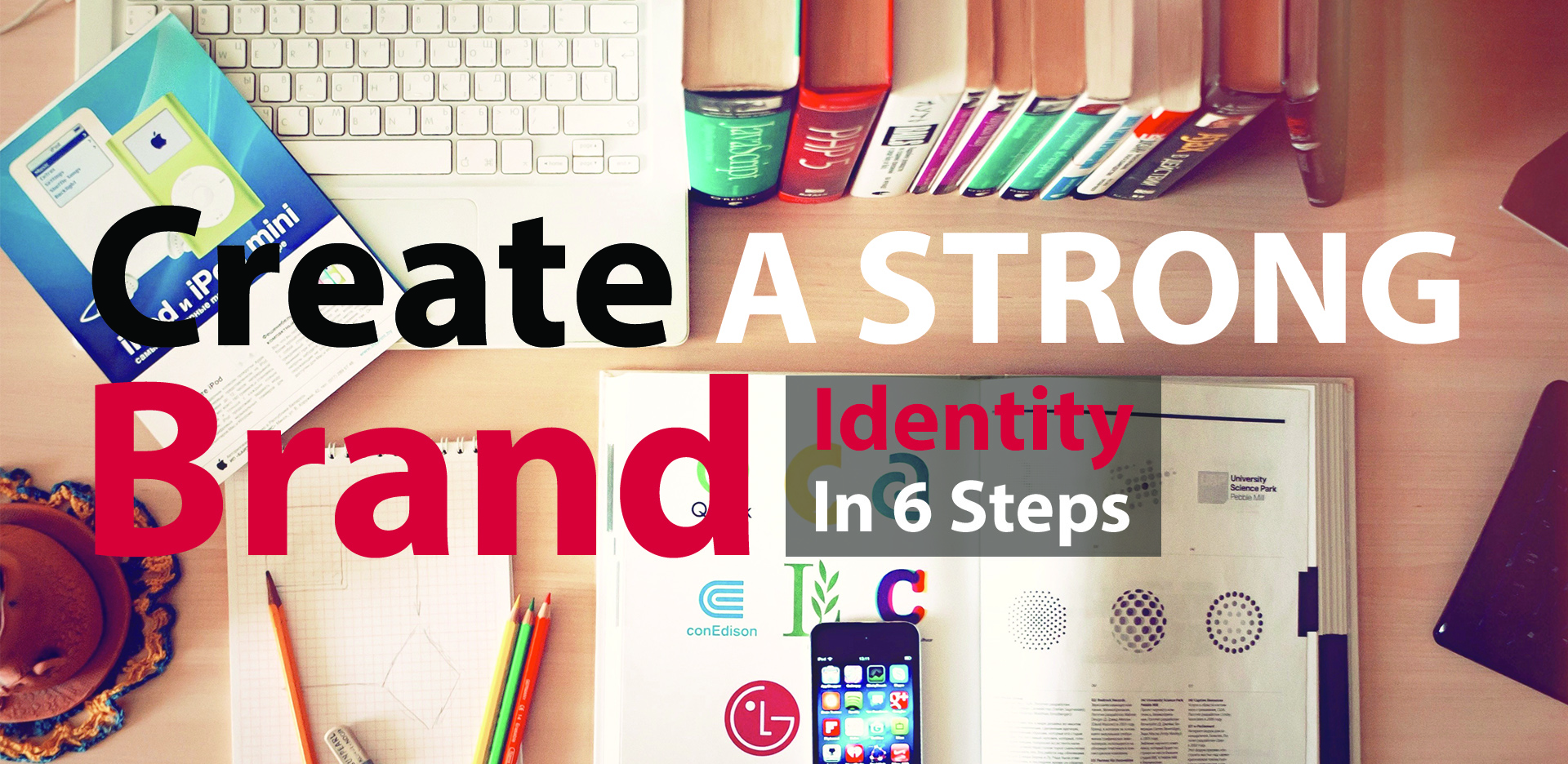 How to Create a Strong Brand Identity in 6 Steps