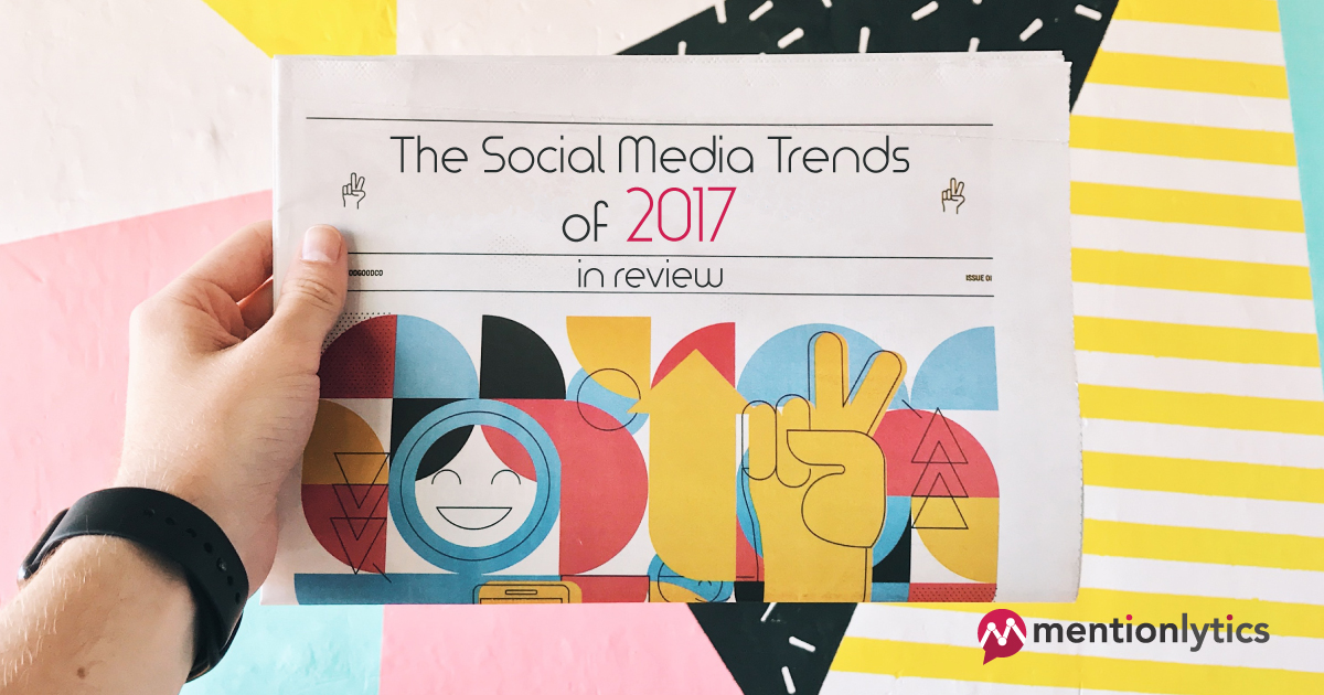 The Social Media Trends Of 2017 In Review