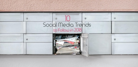 10 Social Media Trends That You Need To Follow In 2018
