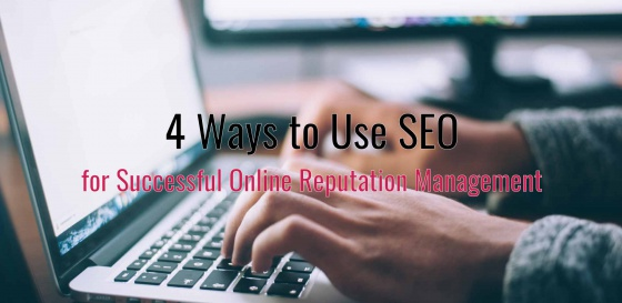 4 ways to use SEO for Successful Online Reputation Management