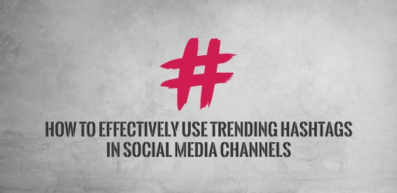 How to Effectively Use Trending Hashtags in Social Media Channels