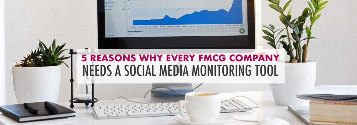 5 Reasons Why Every FMCG Company Needs a Social Media Monitoring Tool
