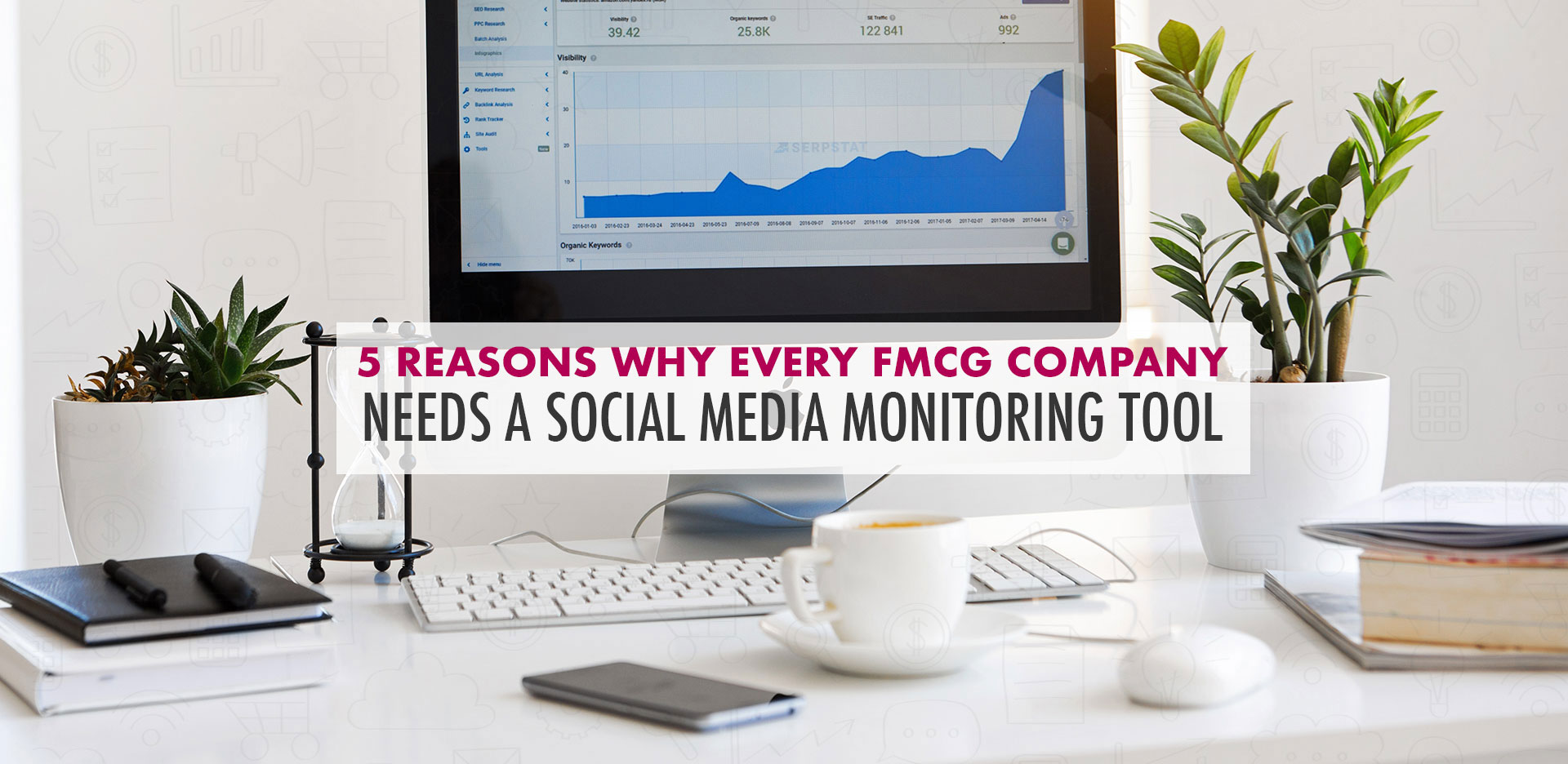 5 Reasons Why Every FMCG Company Needs a Social Media Monitoring Tool