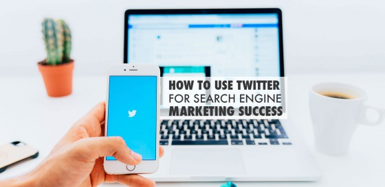How to use Twitter for search engine marketing success