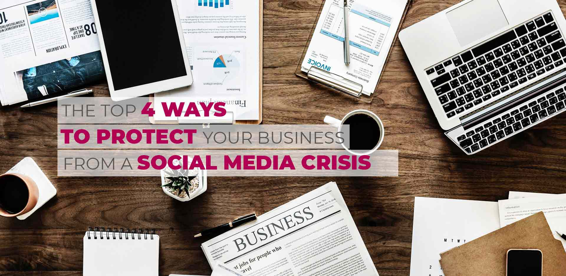 The top 4 ways to protect your business from a social media crisis