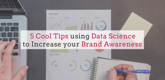 5 Cool Tips using Data Science to Increase your Brand Awareness