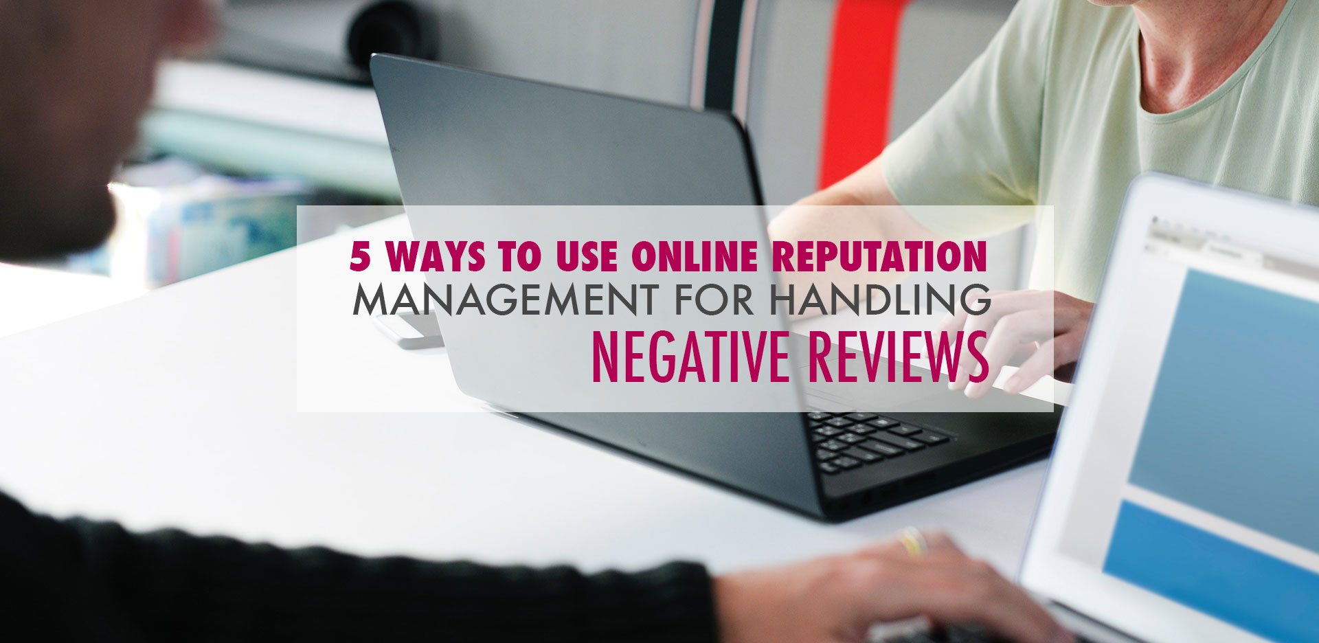5-Ways-To-Use-Online-Reputation-Management-For-Handling-Negative-Reviews