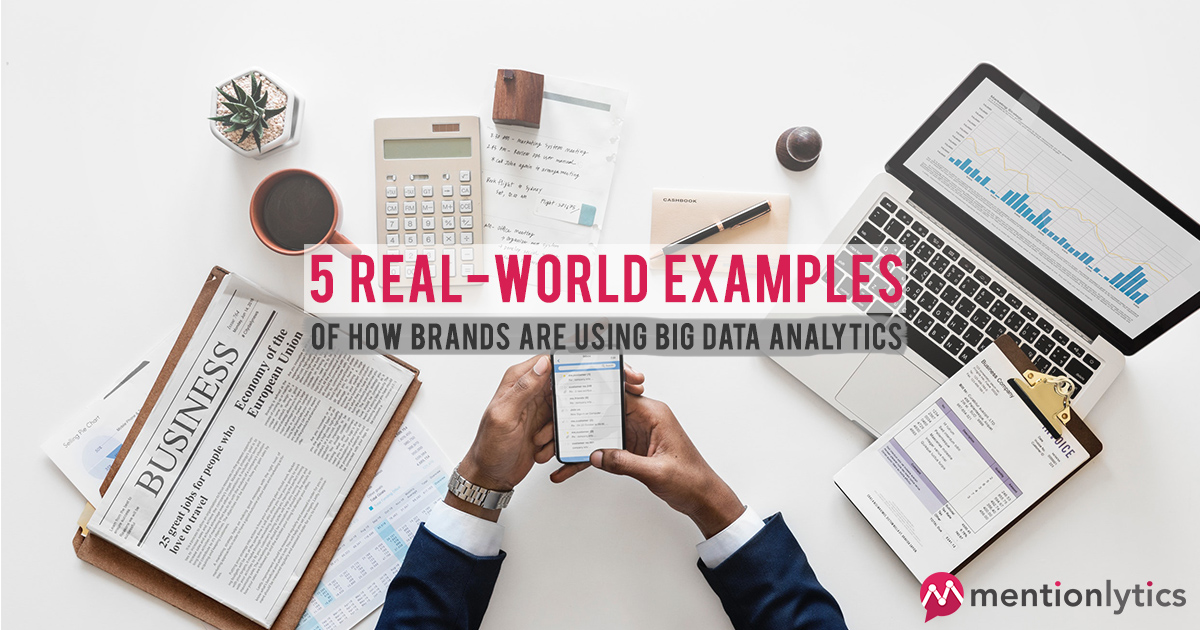 5 Real World Examples Of How Brands Are Using Big Data Analytics Mentionlytics Blog