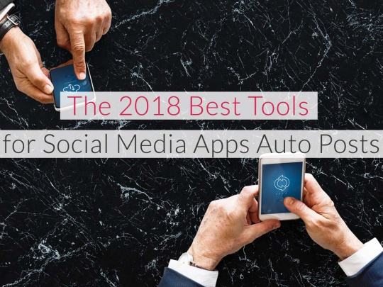 The-2018-Best-Tools-for-Social-Media-Apps-Auto-Posts