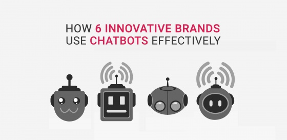 How 6 Innovative Brands Use Chatbots Effectively