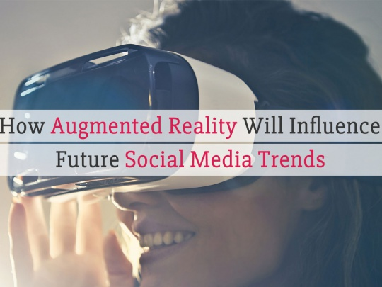 How-Augmented-Reality-Will-Influence-Future-Social-Media-Trends