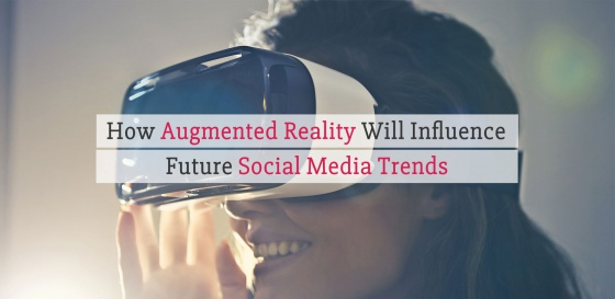 How Augmented Reality Will Influence Future Social Media Trends