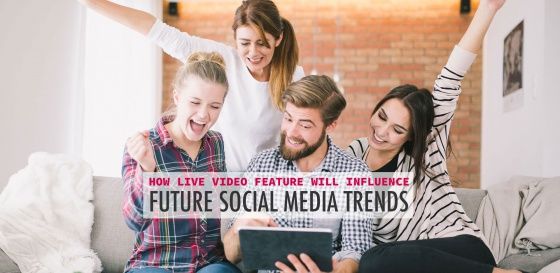 How Live Video Feature Will Influence Future Social Media Trends