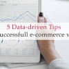 5-Data-driven-Tips-for-a-Successful-e-commerce-website