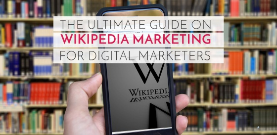 The ultimate guide on Wikipedia marketing for digital marketers