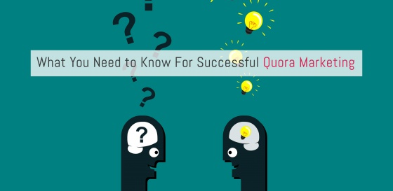 What You Need to Know For Successful Quora Marketing in 2018