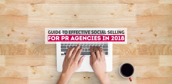 Guide to Effective Social Selling For PR Agencies in 2018
