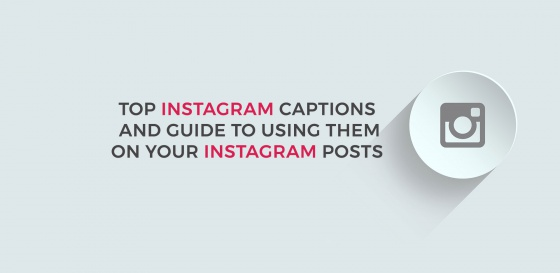 Top Instagram Captions for 2018 and Guide to Using them on your Instagram Posts