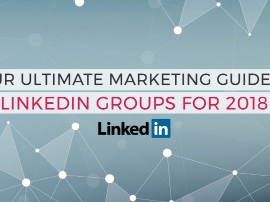 Your-Ultimate-Marketing-Guide-to-LinkedIn-Groups-for-2018