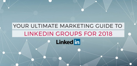 Your Ultimate Marketing Guide to LinkedIn Groups for 2018