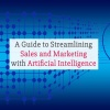A Guide to Streamlining Sales and Marketing with Artificial Intelligence