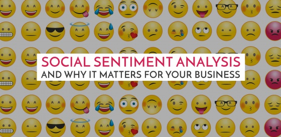 Social Sentiment Analysis and Why it Matters  for Your Business