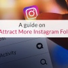 A guide on How to Attract More Instagram Followers