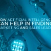 How Artificial Intelligence Can help in Finding Marketing and Sales Leads