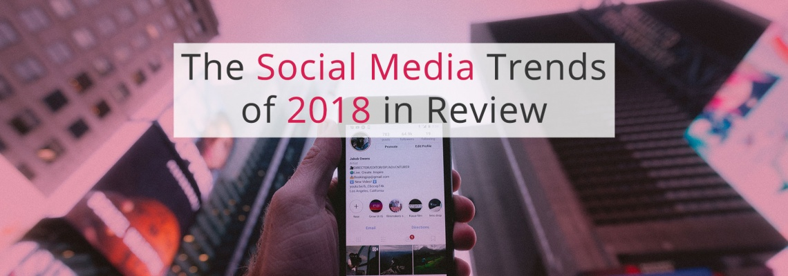 The Social Media Trends of 2018 in Review