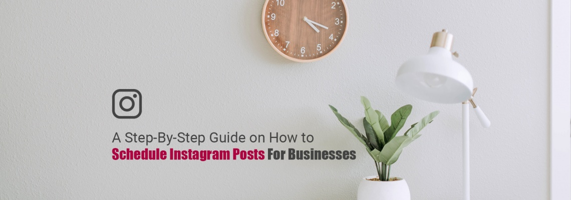 A Step-By-Step Guide on How to Schedule Instagram Posts For Businesses