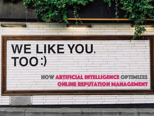 How Artificial Intelligence Optimizes Online Reputation Management