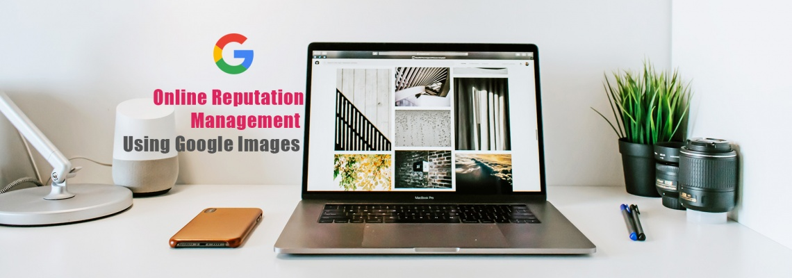 Online Reputation Management Using Google Images