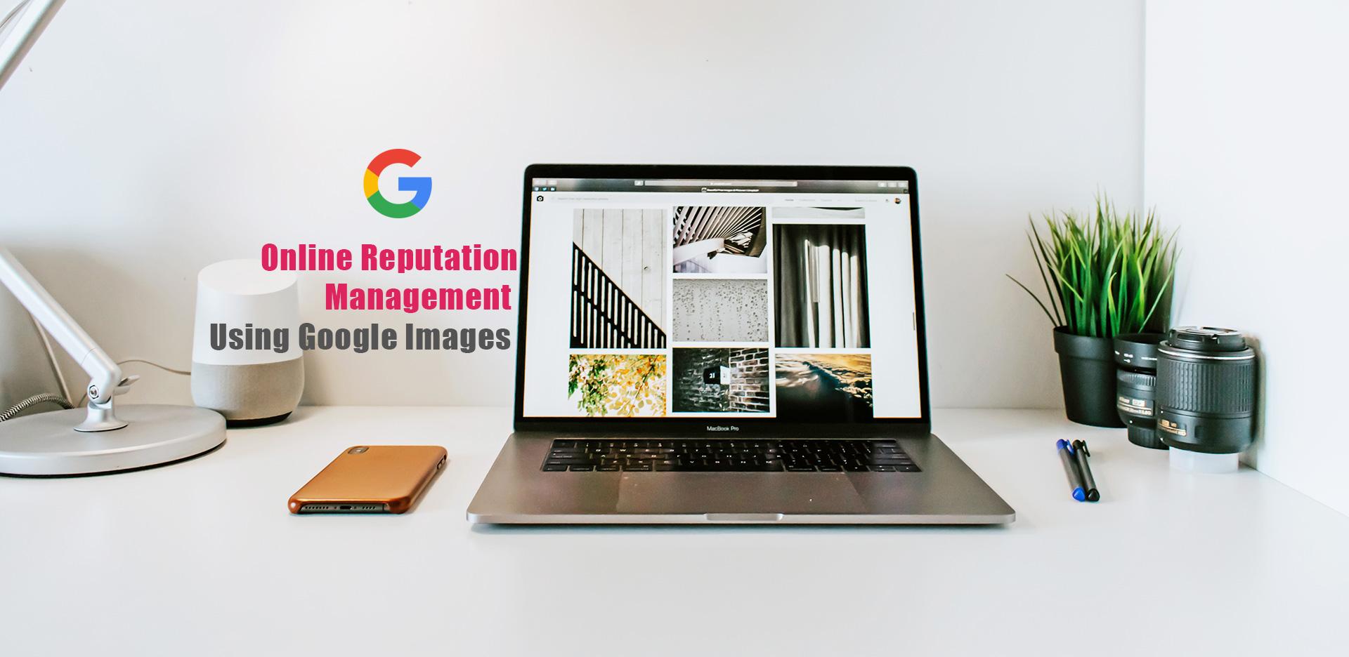 Online Reputation Management Using Google Images