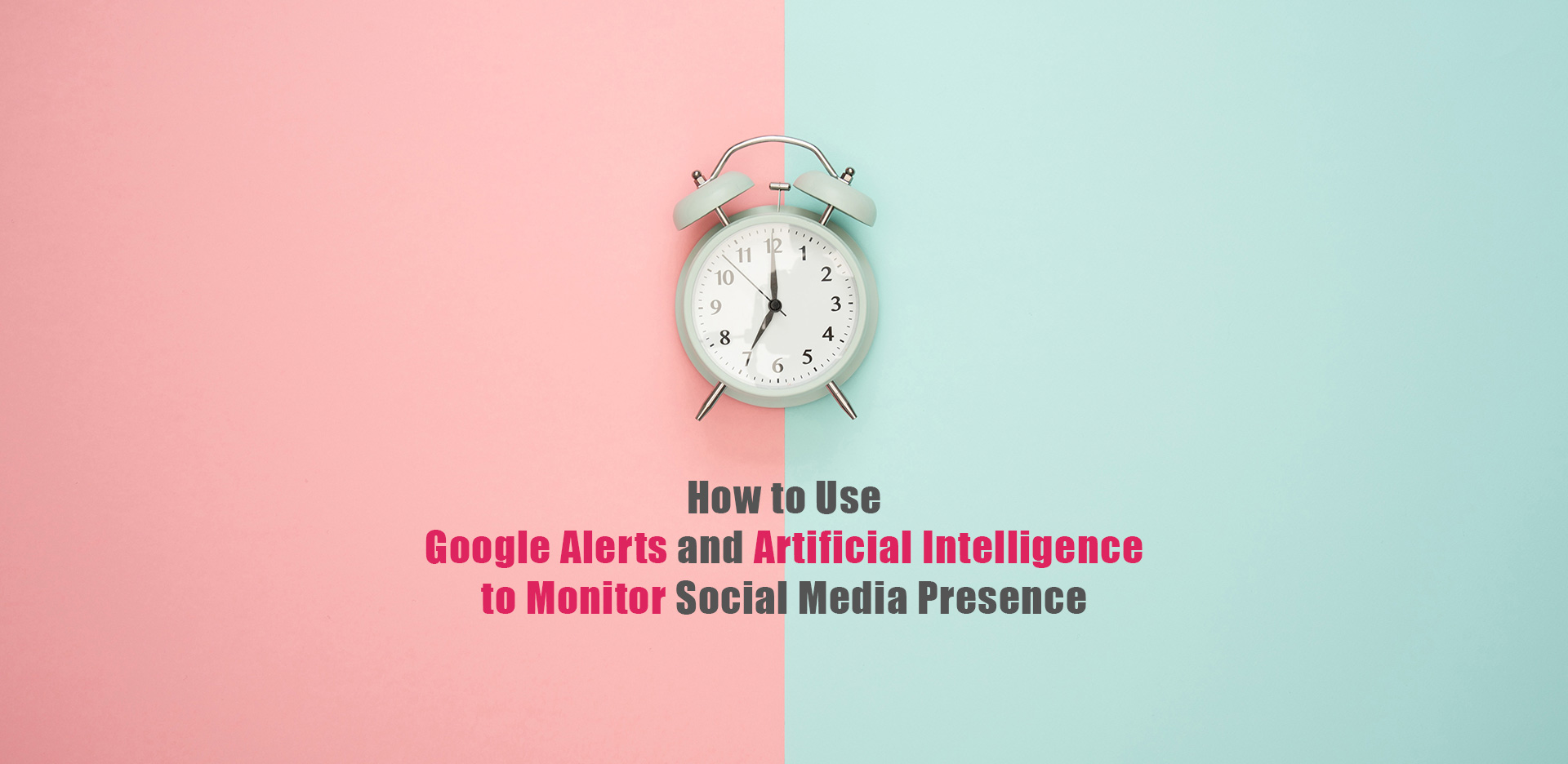 How to Use Google Alerts and Artificial Intelligence to Monitor Social Media Presence