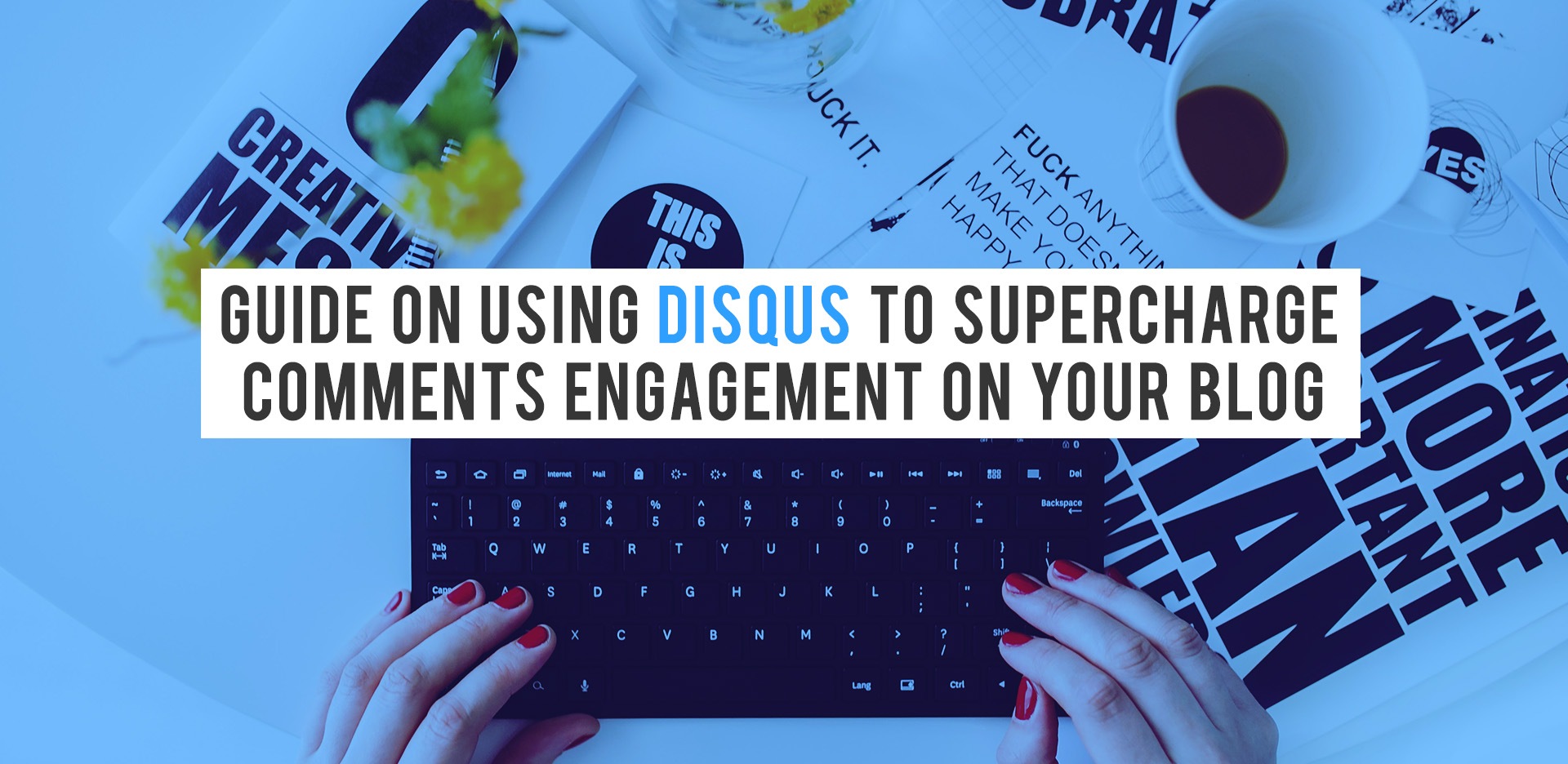 Guide on Using Disqus to Supercharge Comments Engagement on your Blog