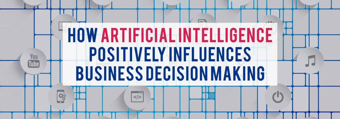 How Artificial Intelligence Positively Influences Business Decision Making