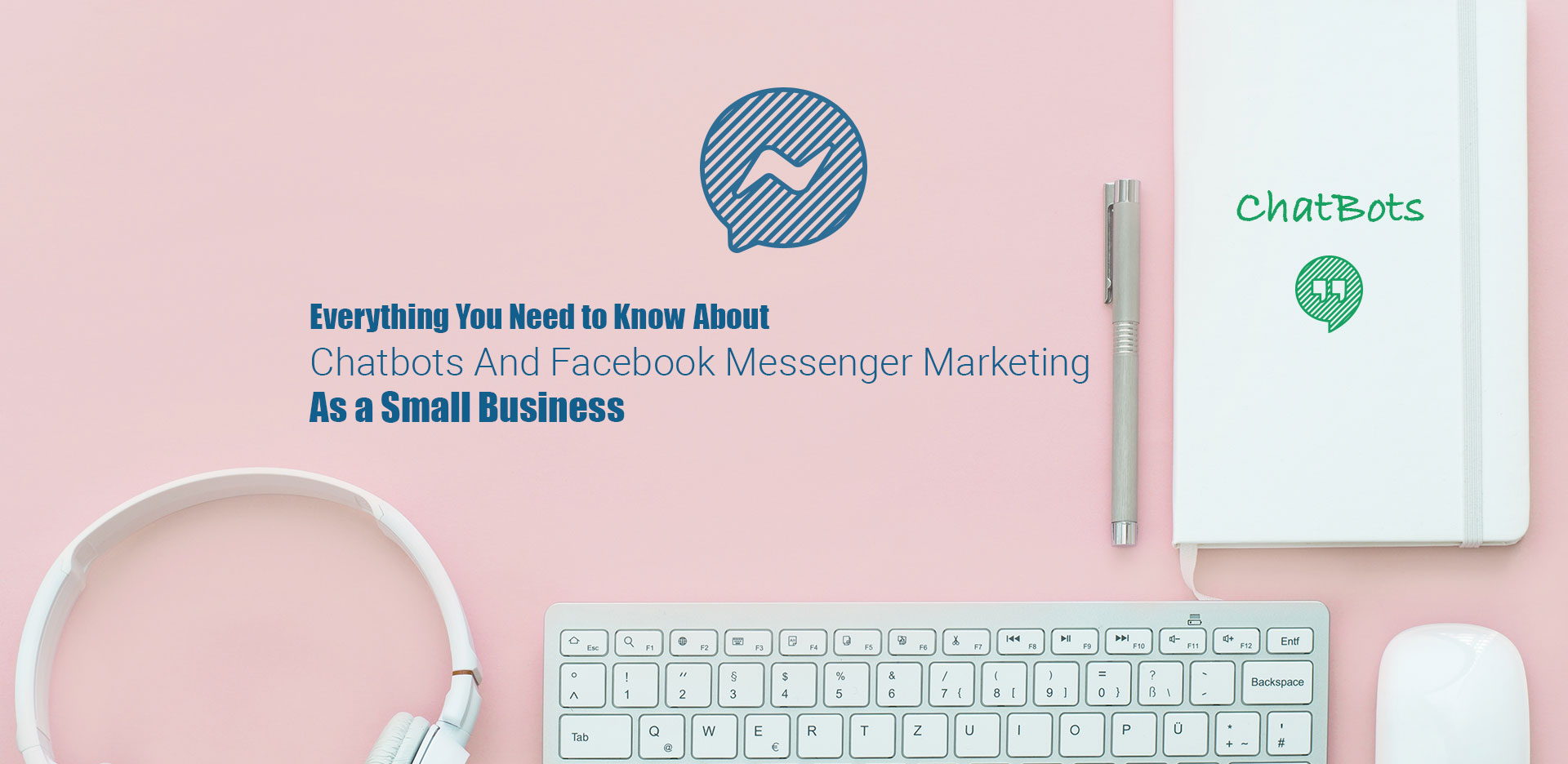 Everything You Need to Know About Chatbots And Facebook Messenger Marketing As a Small Business
