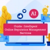 A Guide on Intelligent Online Reputation Management Services for Your Brand