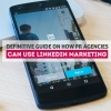Definitive Guide on How PR Agencies Can Use LinkedIn Marketing