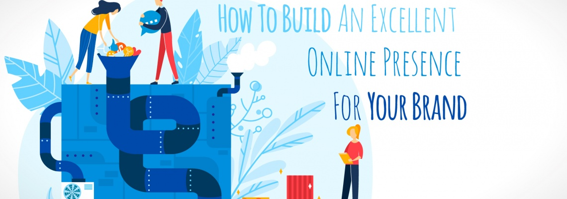 How To Build An Excellent Online Presence For Your Brand