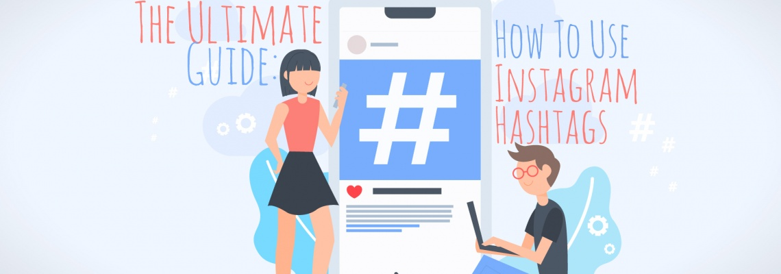 The Ultimate Guide on How to Use Instagram Hashtags