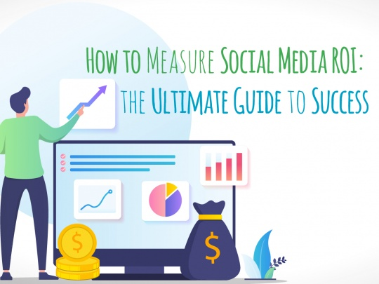 How to Measure Social Media ROI: the Ultimate Guide to Success
