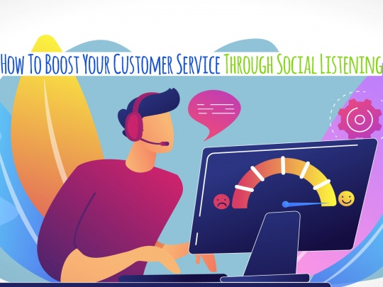 How To Boost Your Customer Service Through Social Listening