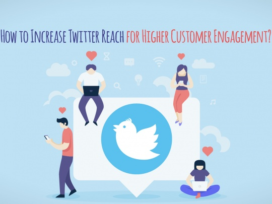 How to Increase Twitter Reach for Higher Customer Engagement