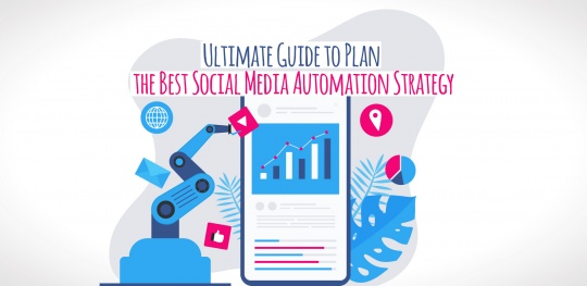 Ultimate Guide to Plan the Best Social Media Automation Strategy