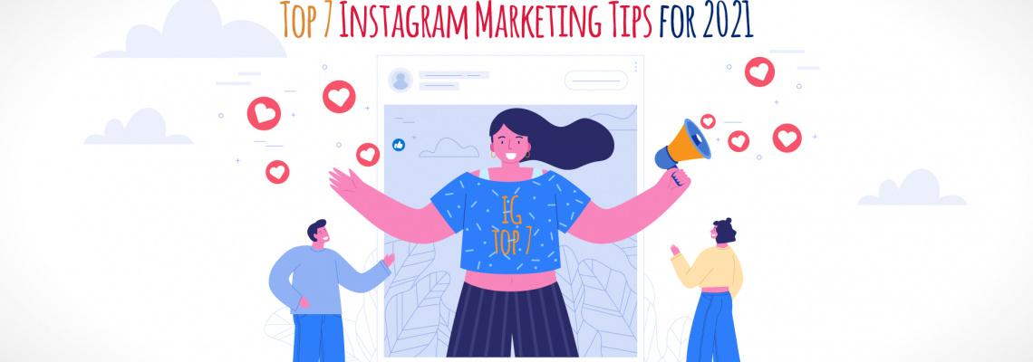 Top 7 Instagram Marketing Tips for 2021