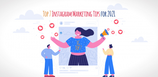 Top 7 Instagram Marketing Tips for 2021