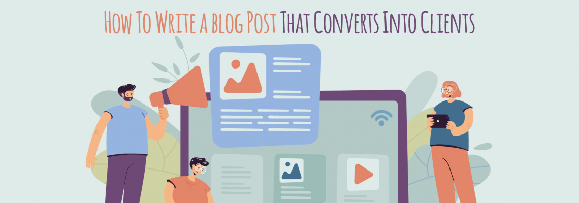 How To Write a blog Post That Converts Into Clients