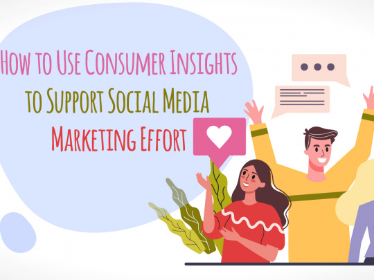 How to Use Consumer Insights to Support Social Media Marketing Efforts