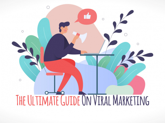 The Ultimate Guide On Viral Marketing